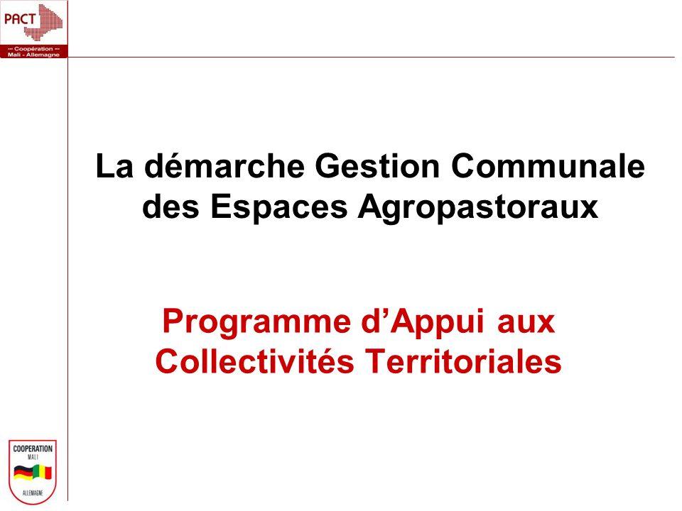 La démarche Gestion Communale des Espaces Agropastoraux Programme dAppui aux Collectivités Territoriales