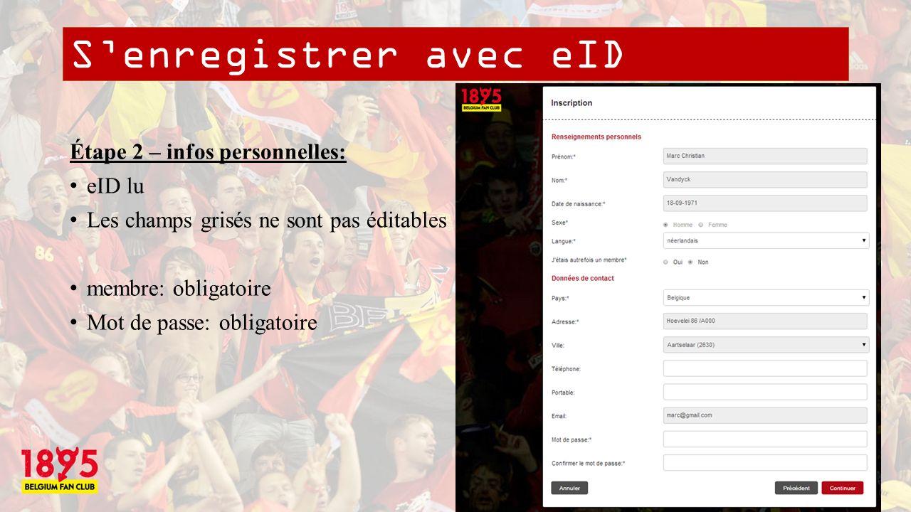 Senregistrer avec eID Étape 2 – infos personnelles: eID lu Les champs grisés ne sont pas éditables membre: obligatoire Mot de passe: obligatoire Verplicht