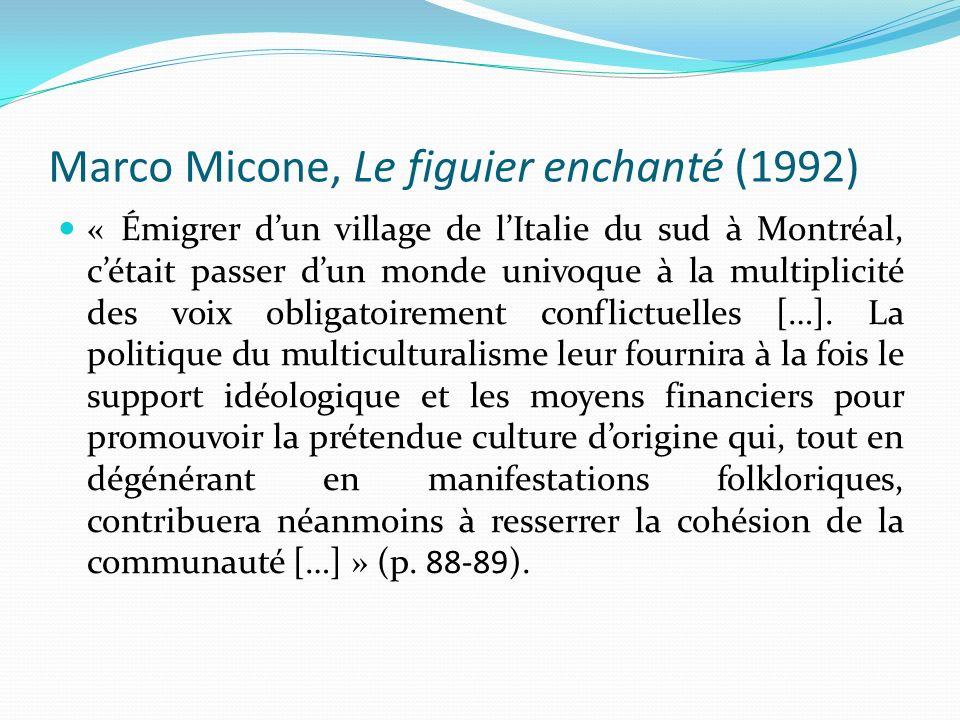 Marco Micone, Le figuier enchanté (1992) « Émigrer dun village de lItalie du sud à Montréal, cétait passer dun monde univoque à la multiplicité des vo
