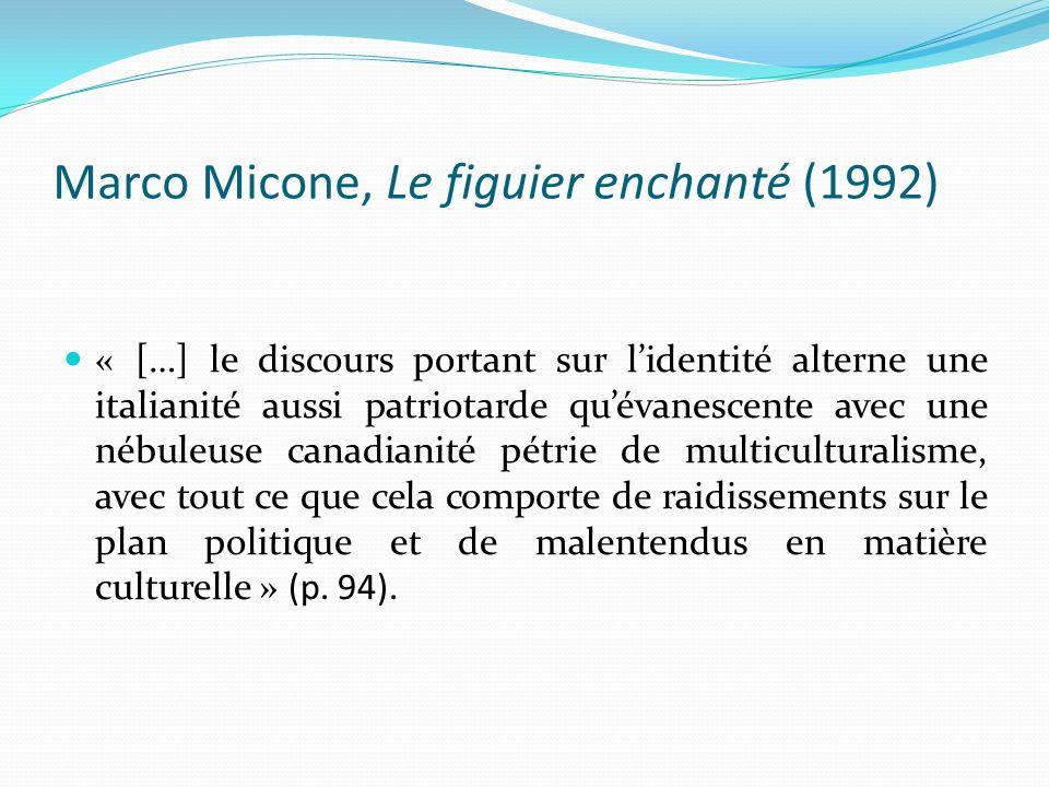 Marco Micone, Le figuier enchanté (1992) « […] le discours portant sur lidentité alterne une italianité aussi patriotarde quévanescente avec une nébul