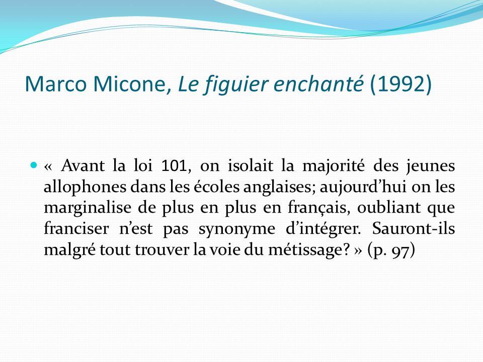 Marco Micone, Le figuier enchanté (1992) « Avant la loi 101, on isolait la majorité des jeunes allophones dans les écoles anglaises; aujourdhui on les