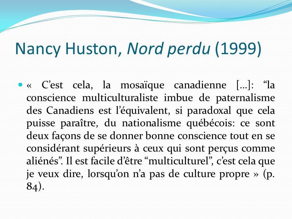 Nancy Huston, Nord perdu (1999) « Cest cela, la mosaïque canadienne […]: la conscience multiculturaliste imbue de paternalisme des Canadiens est léqui