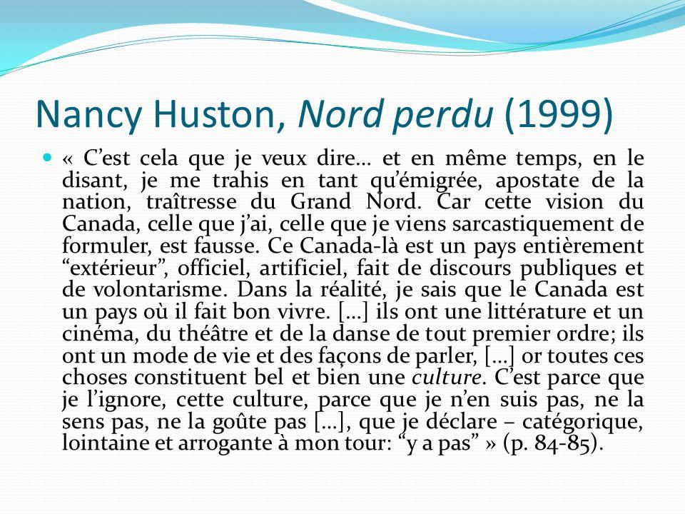 Nancy Huston, Nord perdu (1999) « Cest cela que je veux dire… et en même temps, en le disant, je me trahis en tant quémigrée, apostate de la nation, t