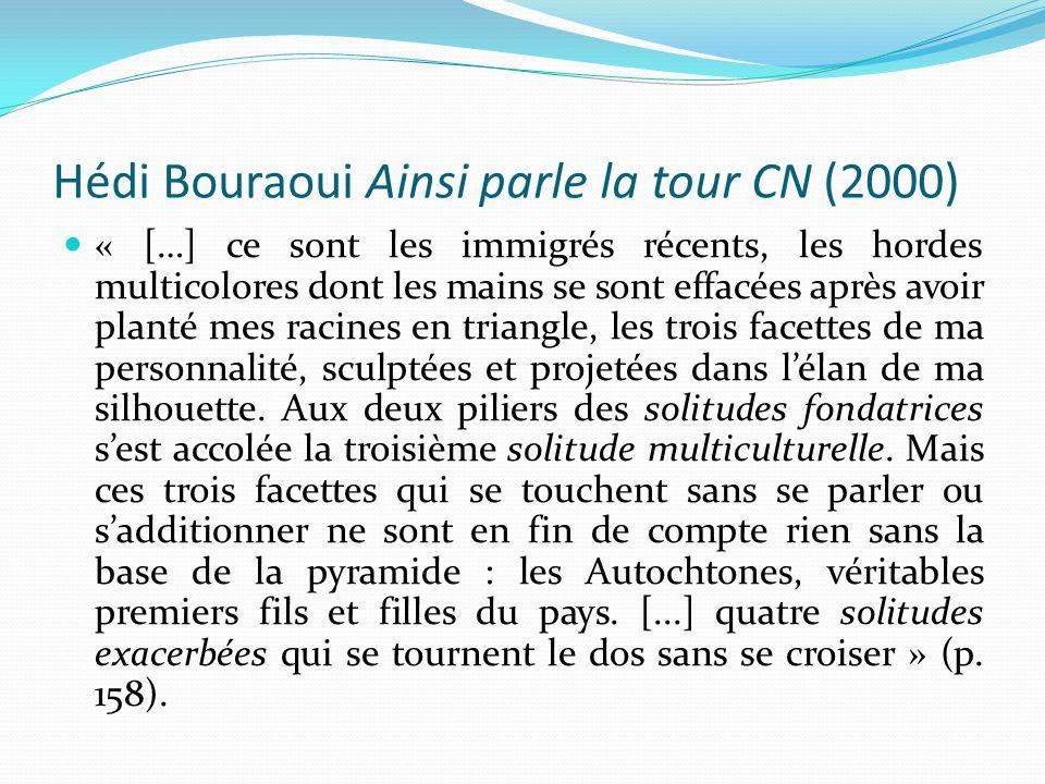 Hédi Bouraoui Ainsi parle la tour CN (2000) « […] ce sont les immigrés récents, les hordes multicolores dont les mains se sont effacées après avoir pl