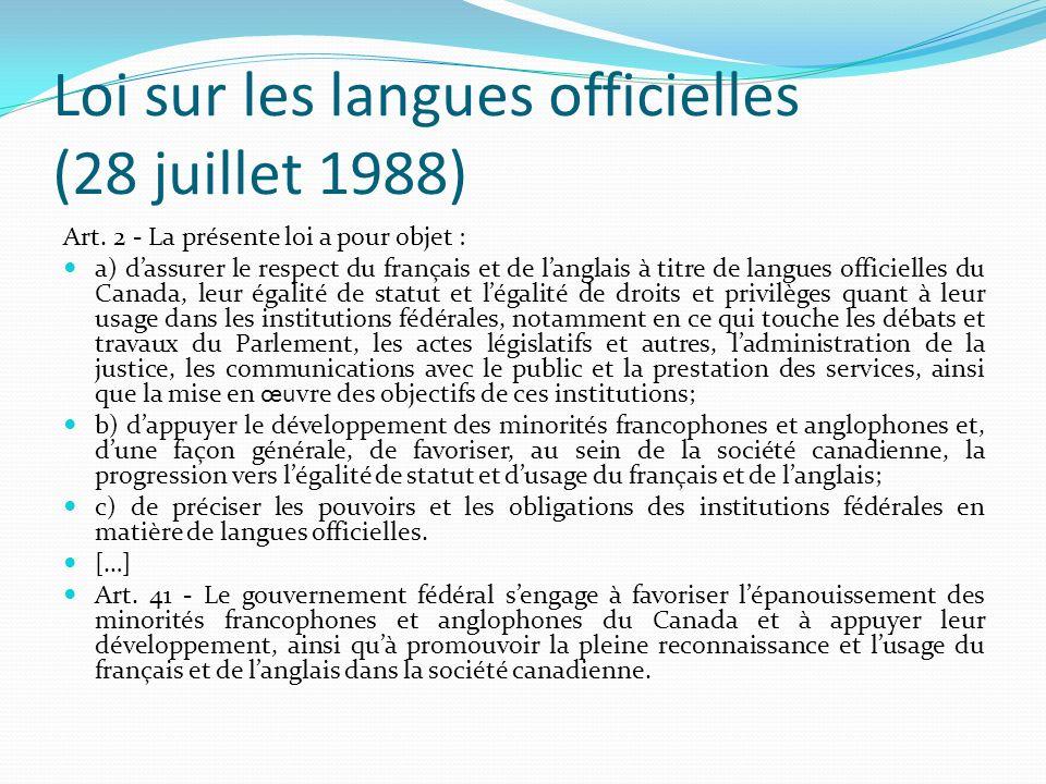 Loi sur les langues officielles (28 juillet 1988) Art. 2 - La présente loi a pour objet : a) dassurer le respect du français et de langlais à titre de