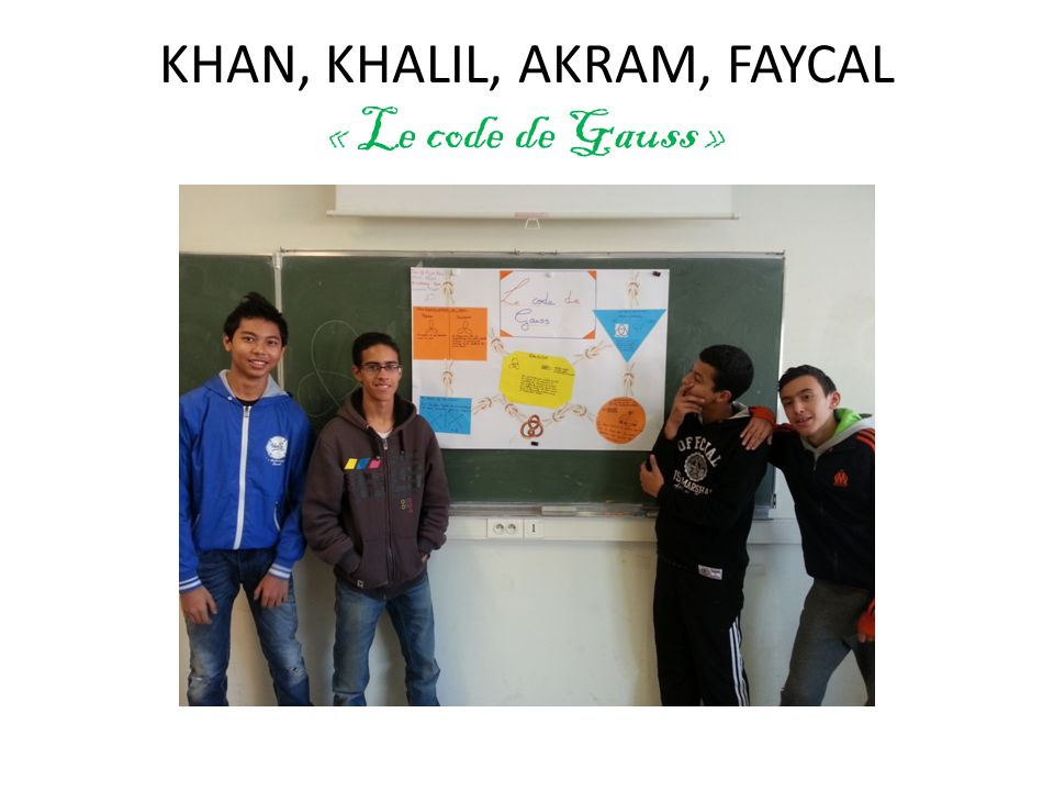 KHAN, KHALIL, AKRAM, FAYCAL « Le code de Gauss »