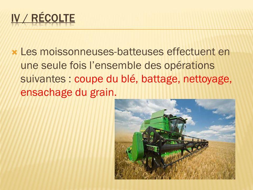 Les moissonneuses-batteuses effectuent en une seule fois lensemble des opérations suivantes : coupe du blé, battage, nettoyage, ensachage du grain.