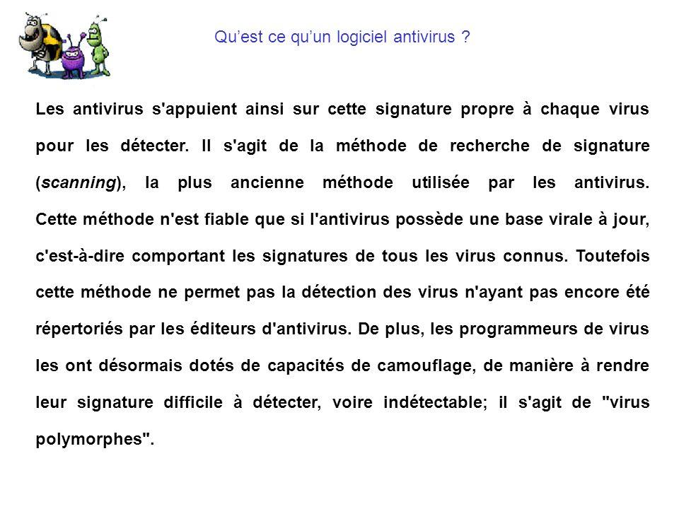 Quest ce quun logiciel antivirus ? Les antivirus s'appuient ainsi sur cette signature propre à chaque virus pour les détecter. Il s'agit de la méthode
