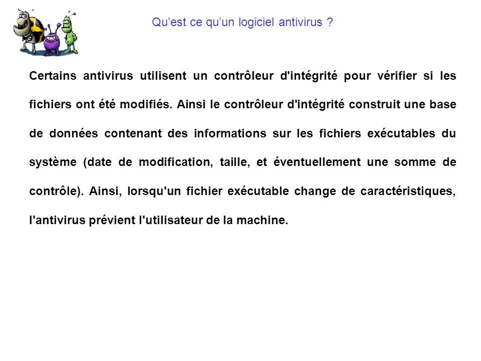 Quest ce quun logiciel antivirus ? Certains antivirus utilisent un contrôleur d'intégrité pour vérifier si les fichiers ont été modifiés. Ainsi le con