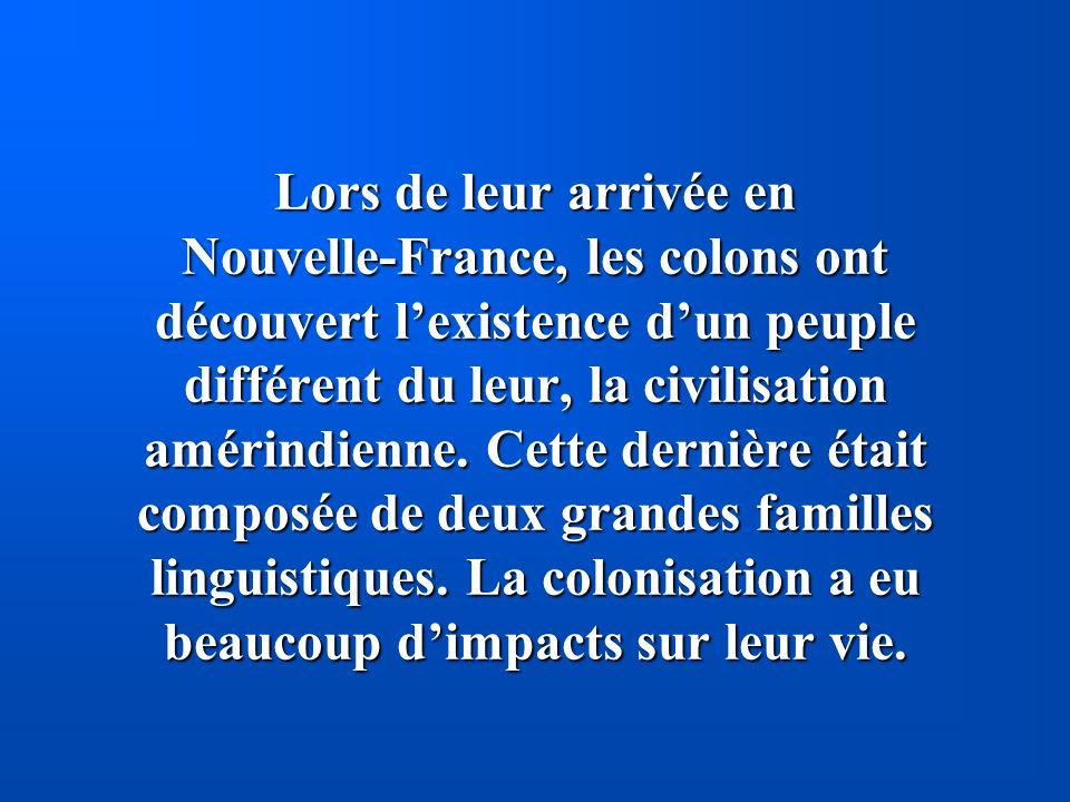 Lors de leur arrivée en Nouvelle-France, les colons ont découvert lexistence dun peuple différent du leur, la civilisation amérindienne. Cette dernièr