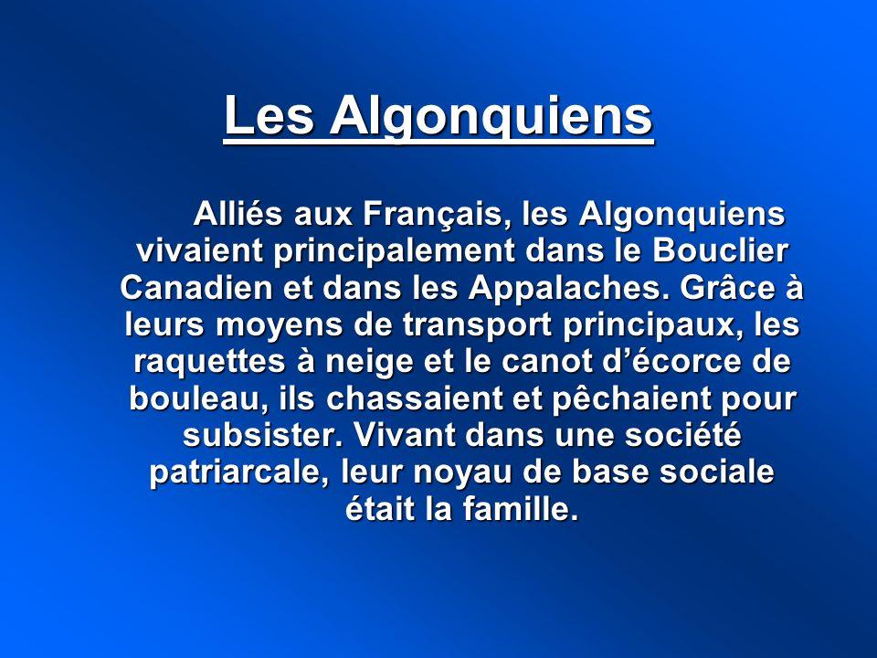 Les Algonquiens Alliés aux Français, les Algonquiens vivaient principalement dans le Bouclier Canadien et dans les Appalaches. Grâce à leurs moyens de