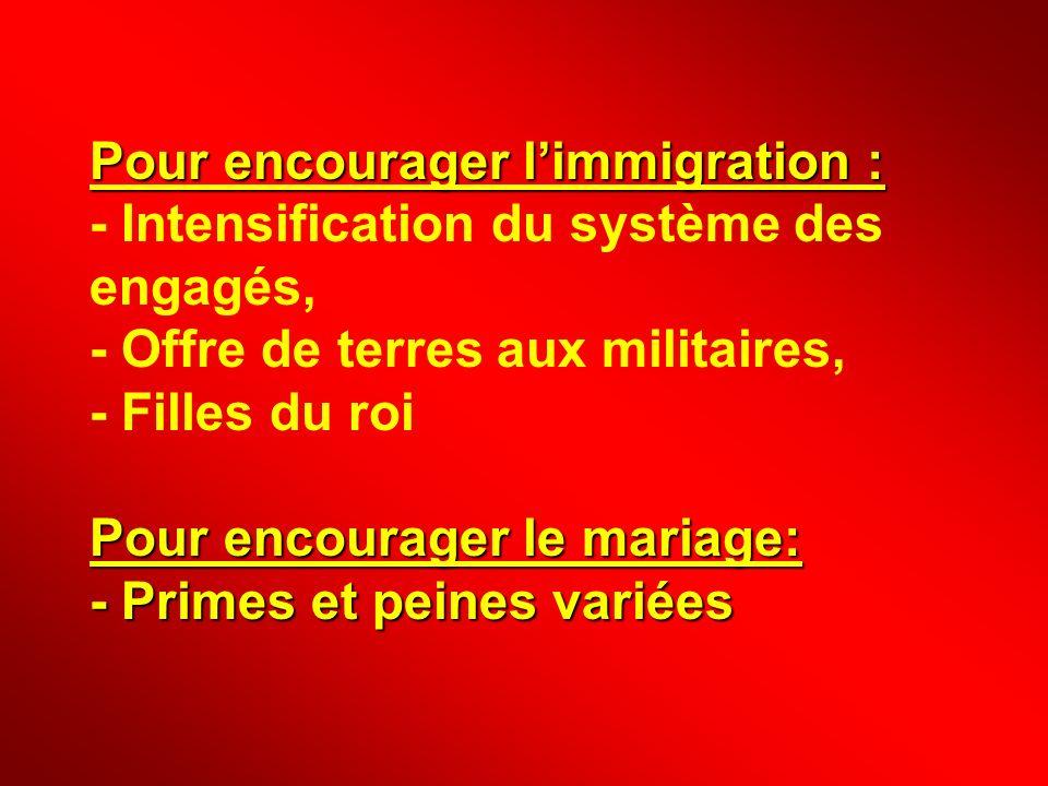 Pour encourager limmigration : Pour encourager le mariage: - Primes et peines variées Pour encourager limmigration : - Intensification du système des