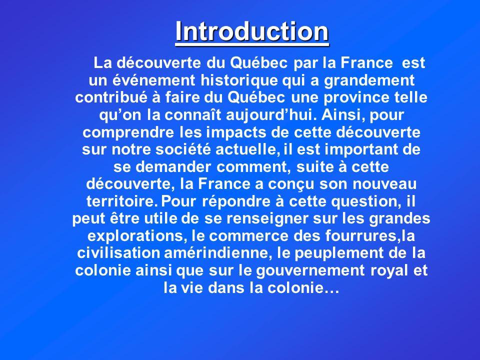 Introduction La découverte du Québec par la France est un événement historique qui a grandement contribué à faire du Québec une province telle quon la