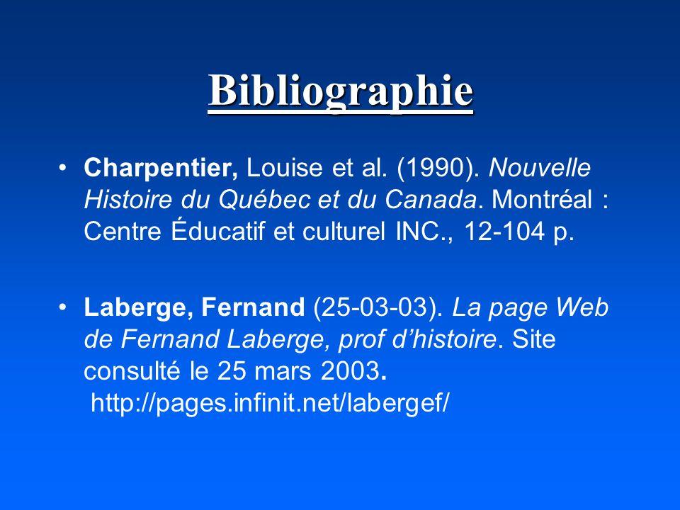 Bibliographie Charpentier, Louise et al. (1990). Nouvelle Histoire du Québec et du Canada. Montréal : Centre Éducatif et culturel INC., 12-104 p. Labe