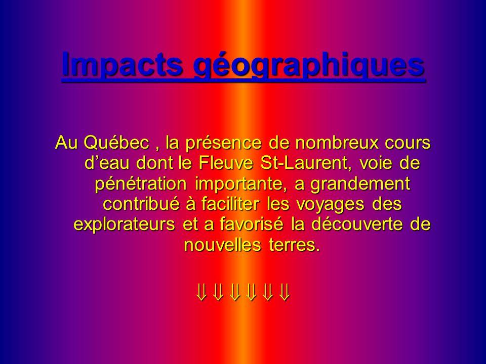 Impacts géographiques Au Québec, la présence de nombreux cours deau dont le Fleuve St-Laurent, voie de pénétration importante, a grandement contribué
