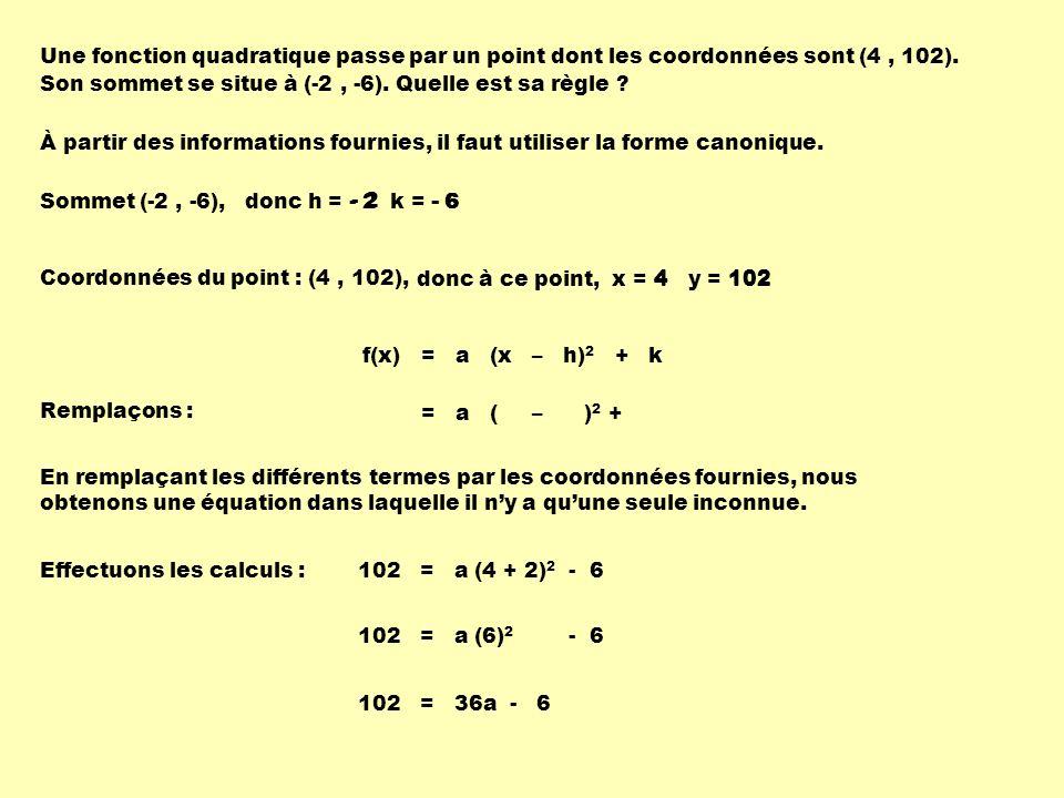 Une fonction quadratique passe par un point dont les coordonnées sont (4, 102). Son sommet se situe à (-2, -6). Quelle est sa règle ? À partir des inf