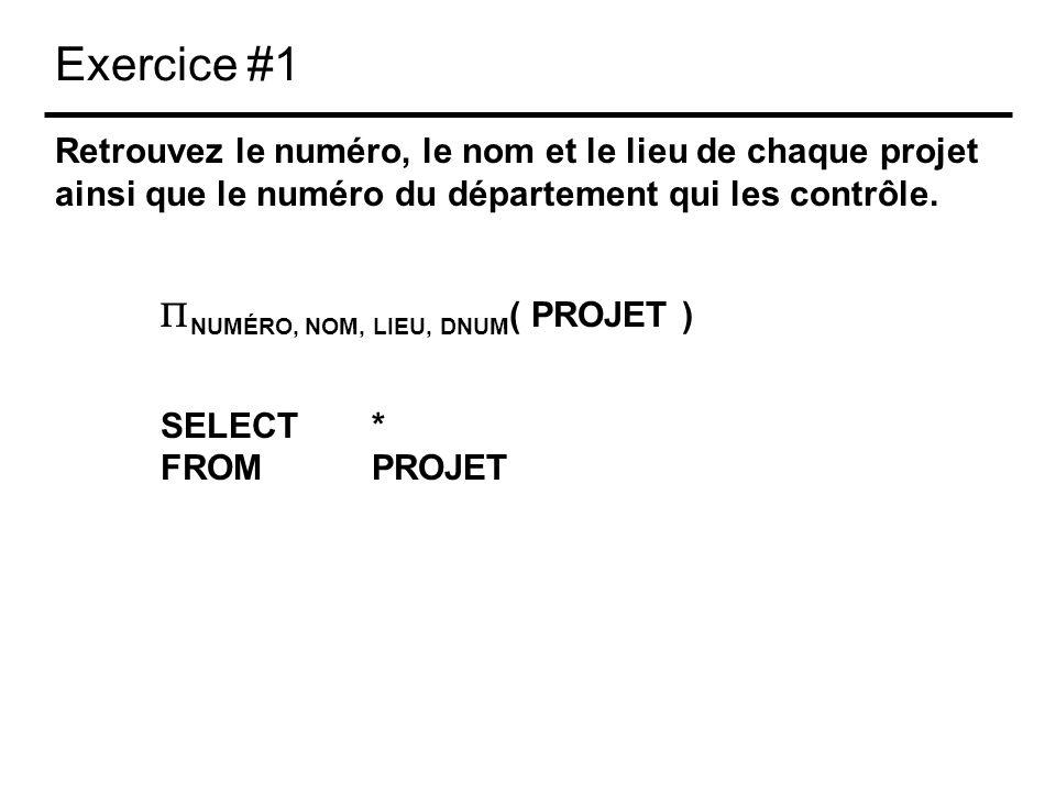 Exercice #1 Retrouvez le numéro, le nom et le lieu de chaque projet ainsi que le numéro du département qui les contrôle. NUMÉRO, NOM, LIEU, DNUM ( PRO