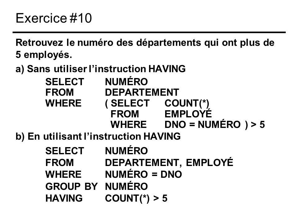 Exercice #10 Retrouvez le numéro des départements qui ont plus de 5 employés. a) Sans utiliser linstruction HAVING SELECTNUMÉRO FROMDEPARTEMENT WHERE(