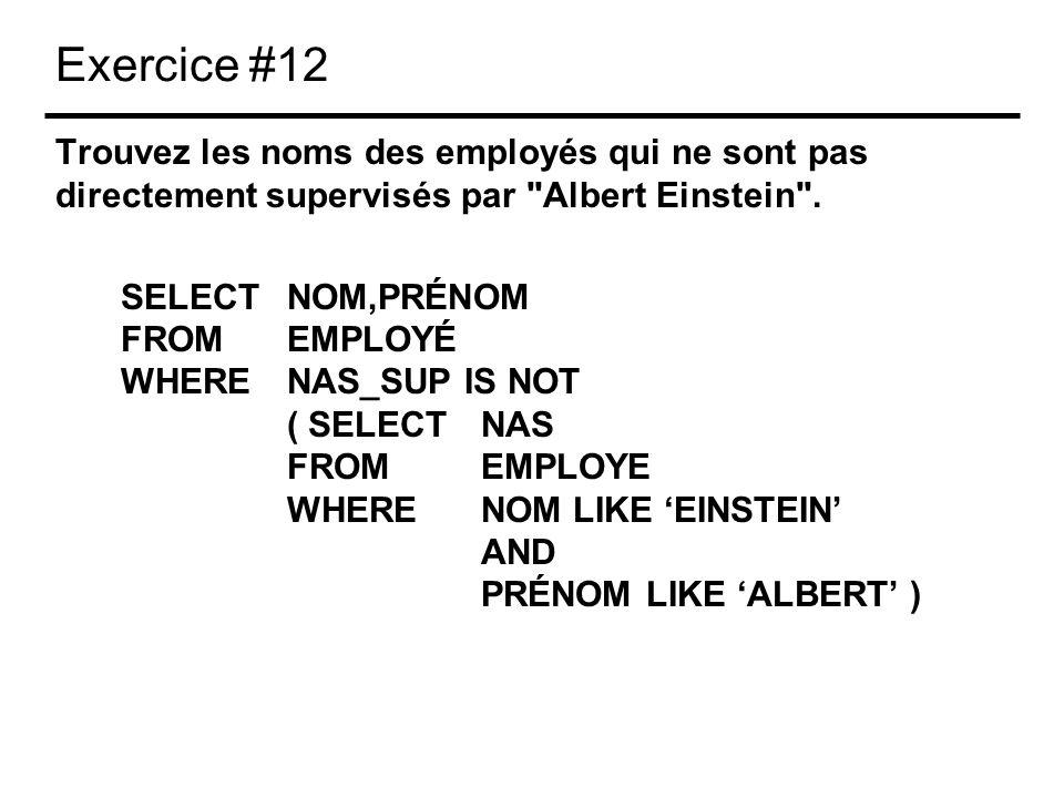 Exercice #12 Trouvez les noms des employés qui ne sont pas directement supervisés par Albert Einstein .