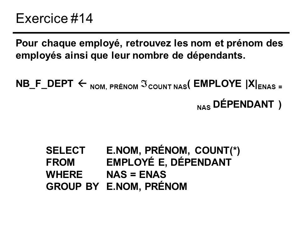 Exercice #14 Pour chaque employé, retrouvez les nom et prénom des employés ainsi que leur nombre de dépendants. NB_F_DEPT NOM, PRÉNOM COUNT NAS ( EMPL
