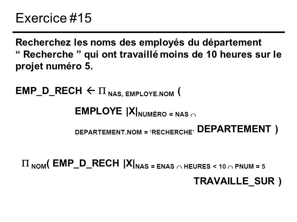 Exercice #15 Recherchez les noms des employés du département Recherche qui ont travaillé moins de 10 heures sur le projet numéro 5. EMP_D_RECH NAS, EM
