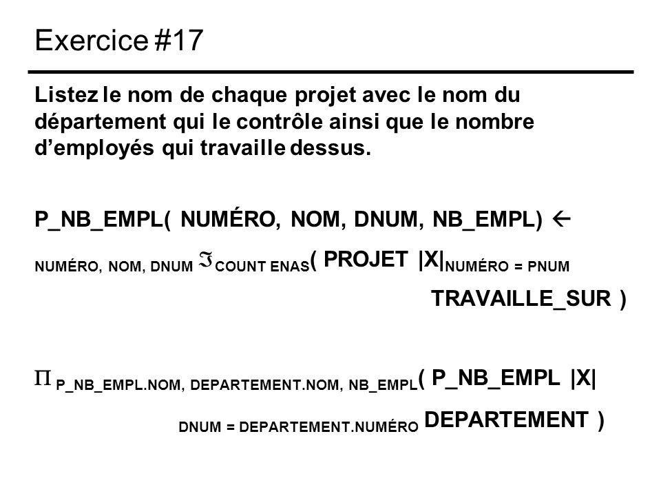 Exercice #17 Listez le nom de chaque projet avec le nom du département qui le contrôle ainsi que le nombre demployés qui travaille dessus.