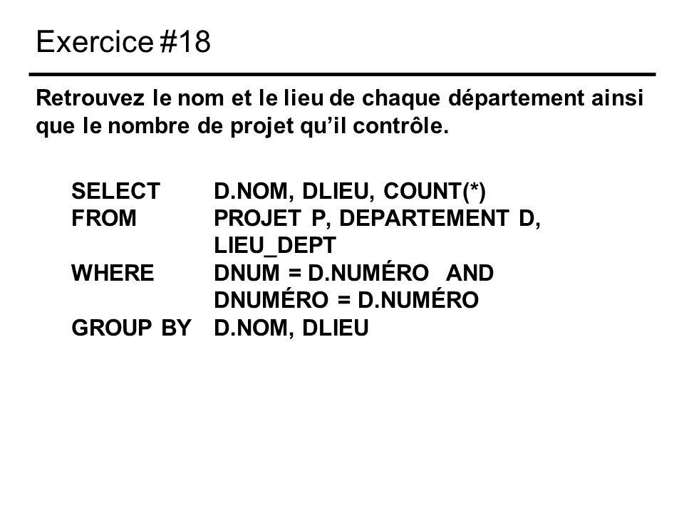 Exercice #18 Retrouvez le nom et le lieu de chaque département ainsi que le nombre de projet quil contrôle. SELECTD.NOM, DLIEU, COUNT(*) FROMPROJET P,