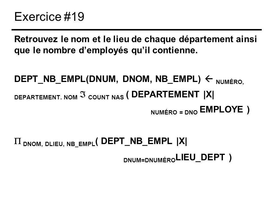 Exercice #19 Retrouvez le nom et le lieu de chaque département ainsi que le nombre demployés quil contienne. DEPT_NB_EMPL(DNUM, DNOM, NB_EMPL) NUMÉRO,