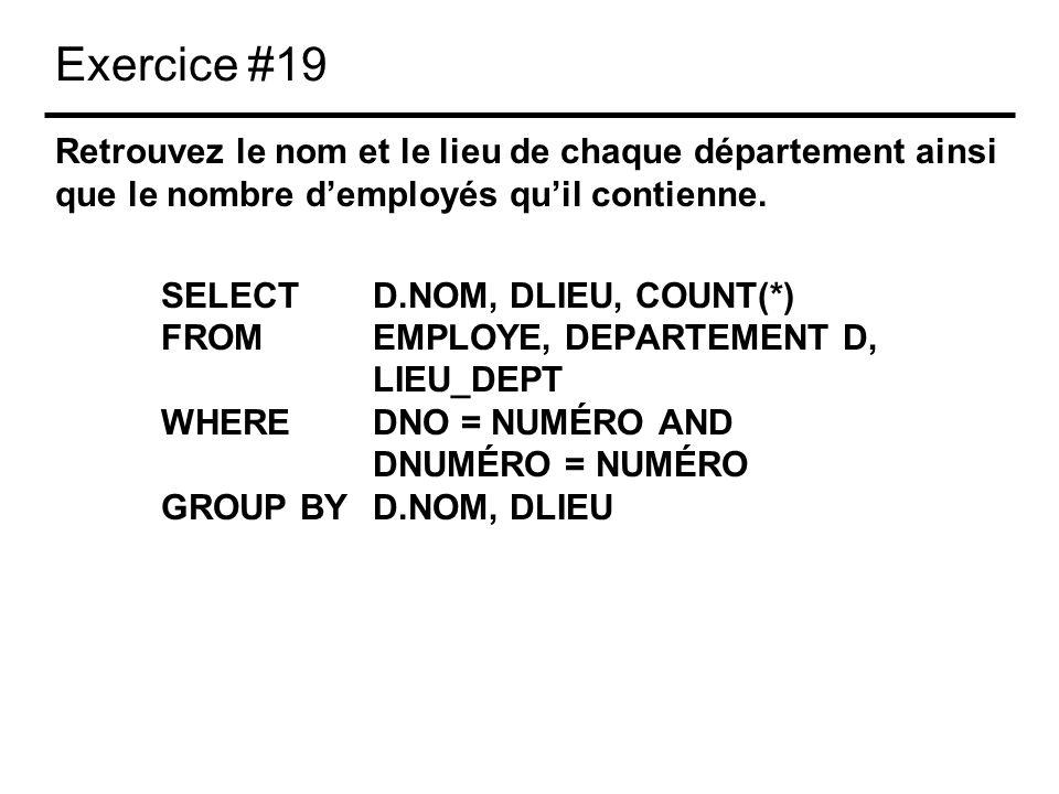 Exercice #19 Retrouvez le nom et le lieu de chaque département ainsi que le nombre demployés quil contienne. SELECTD.NOM, DLIEU, COUNT(*) FROMEMPLOYE,