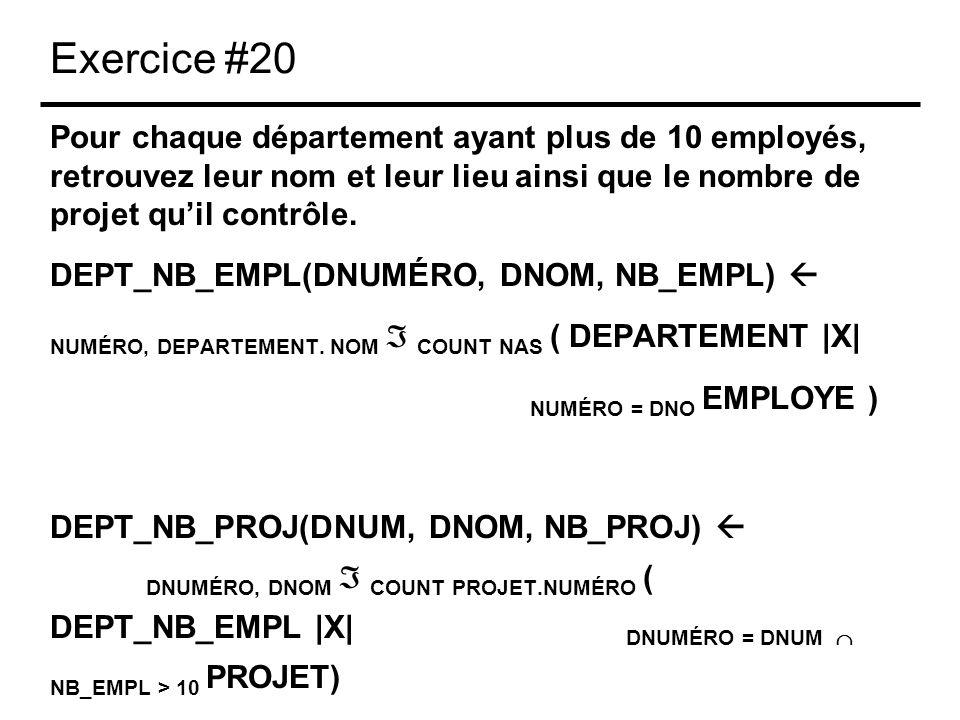 Exercice #20 Pour chaque département ayant plus de 10 employés, retrouvez leur nom et leur lieu ainsi que le nombre de projet quil contrôle. DEPT_NB_E