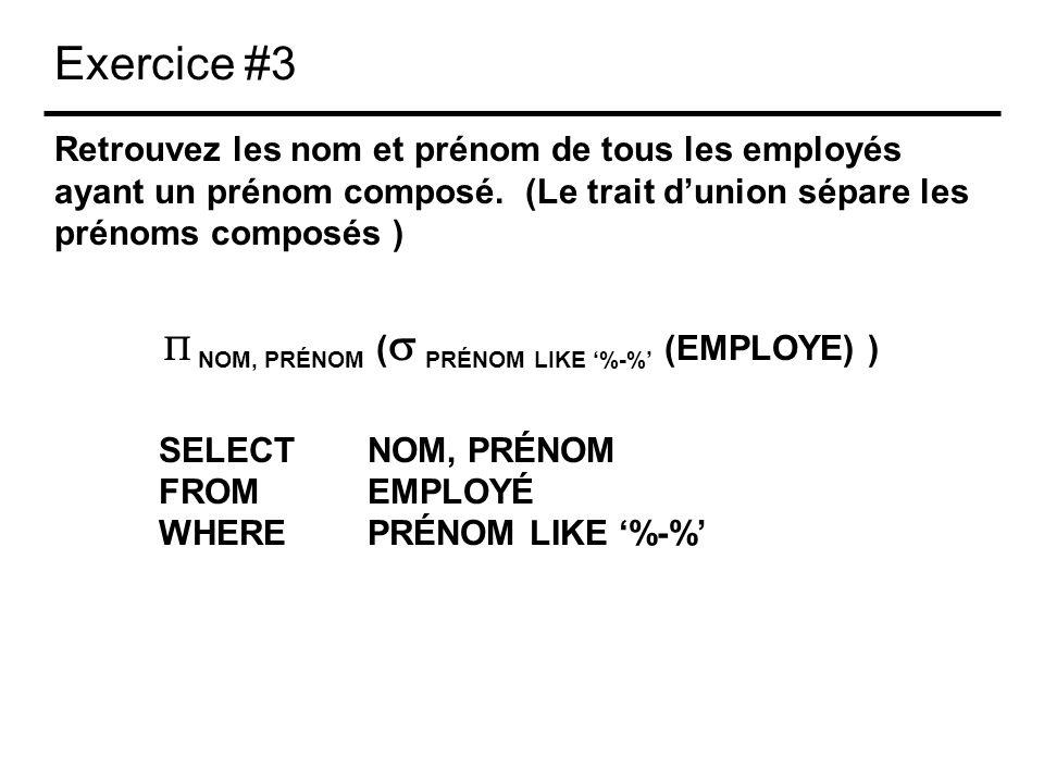 Exercice #3 Retrouvez les nom et prénom de tous les employés ayant un prénom composé. (Le trait dunion sépare les prénoms composés ) NOM, PRÉNOM ( PRÉ