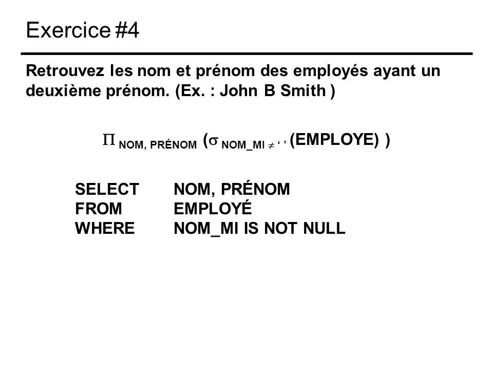 Exercice #4 Retrouvez les nom et prénom des employés ayant un deuxième prénom. (Ex. : John B Smith ) NOM, PRÉNOM ( NOM_MI (EMPLOYE) ) SELECTNOM, PRÉNO
