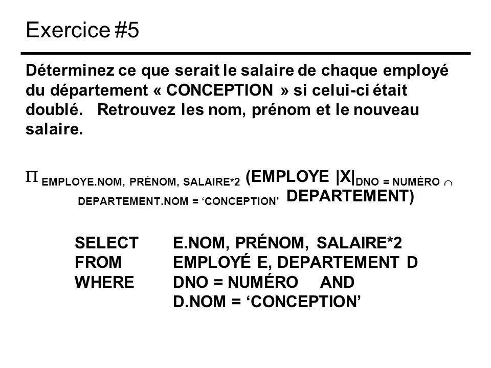 Exercice #5 Déterminez ce que serait le salaire de chaque employé du département « CONCEPTION » si celui-ci était doublé. Retrouvez les nom, prénom et