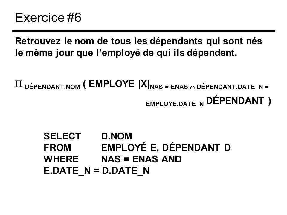 Exercice #6 Retrouvez le nom de tous les dépendants qui sont nés le même jour que lemployé de qui ils dépendent. DÉPENDANT.NOM ( EMPLOYE |X| NAS = ENA