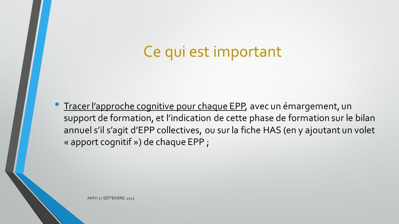 Ce qui est important Tracer lapproche cognitive pour chaque EPP, avec un émargement, un support de formation, et lindication de cette phase de formati