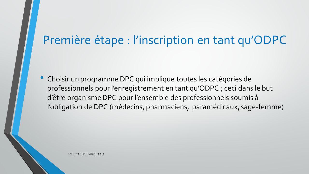 Première étape : linscription en tant quODPC Choisir un programme DPC qui implique toutes les catégories de professionnels pour lenregistrement en tan