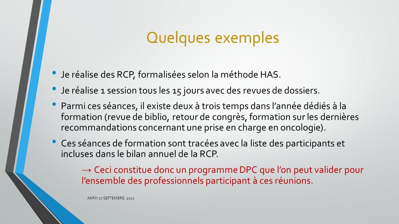Quelques exemples Je réalise des RCP, formalisées selon la méthode HAS. Je réalise 1 session tous les 15 jours avec des revues de dossiers. Parmi ces
