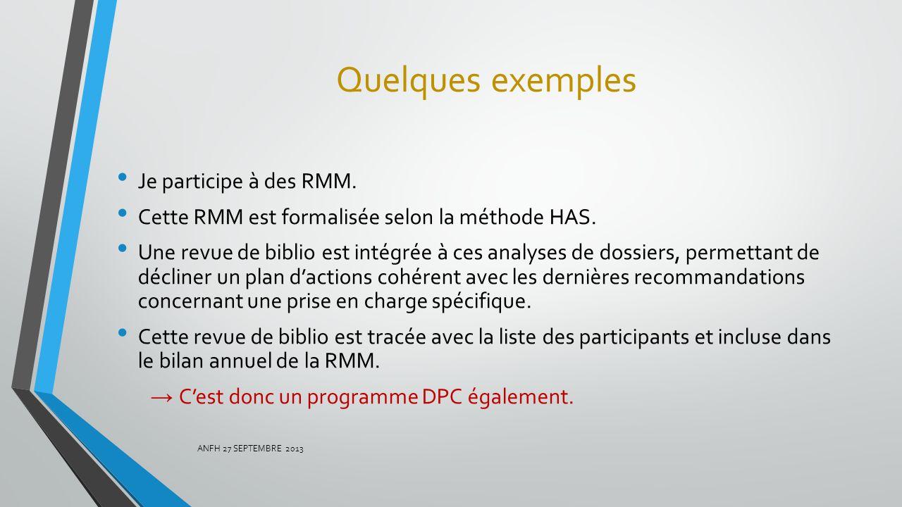 Quelques exemples Je participe à des RMM. Cette RMM est formalisée selon la méthode HAS. Une revue de biblio est intégrée à ces analyses de dossiers,