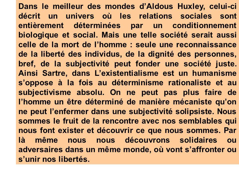 Dans le meilleur des mondes dAldous Huxley, celui-ci décrit un univers où les relations sociales sont entièrement déterminées par un conditionnement biologique et social.