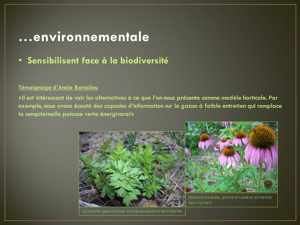 …environnementale Sensibilisent face à la biodiversité Témoignage dAnnie Barsalou « Il est intéressant de voir les alternatives à ce que lon nous présente comme modèle horticole.