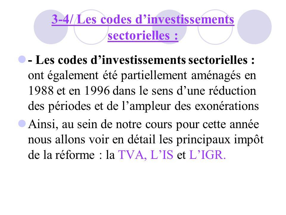 3-4/ Les codes dinvestissements sectorielles : - Les codes dinvestissements sectorielles : ont également été partiellement aménagés en 1988 et en 1996