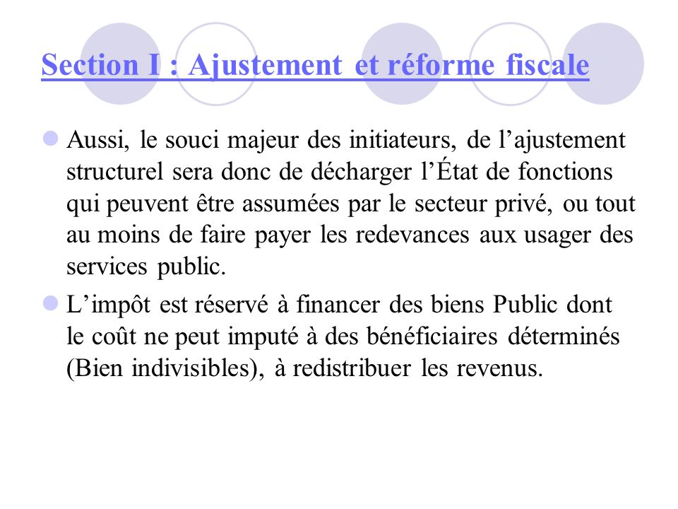 Section I : Ajustement et réforme fiscale Aussi, le souci majeur des initiateurs, de lajustement structurel sera donc de décharger lÉtat de fonctions