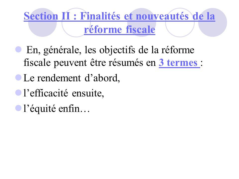 Section II : Finalités et nouveautés de la réforme fiscale En, générale, les objectifs de la réforme fiscale peuvent être résumés en 3 termes : Le ren