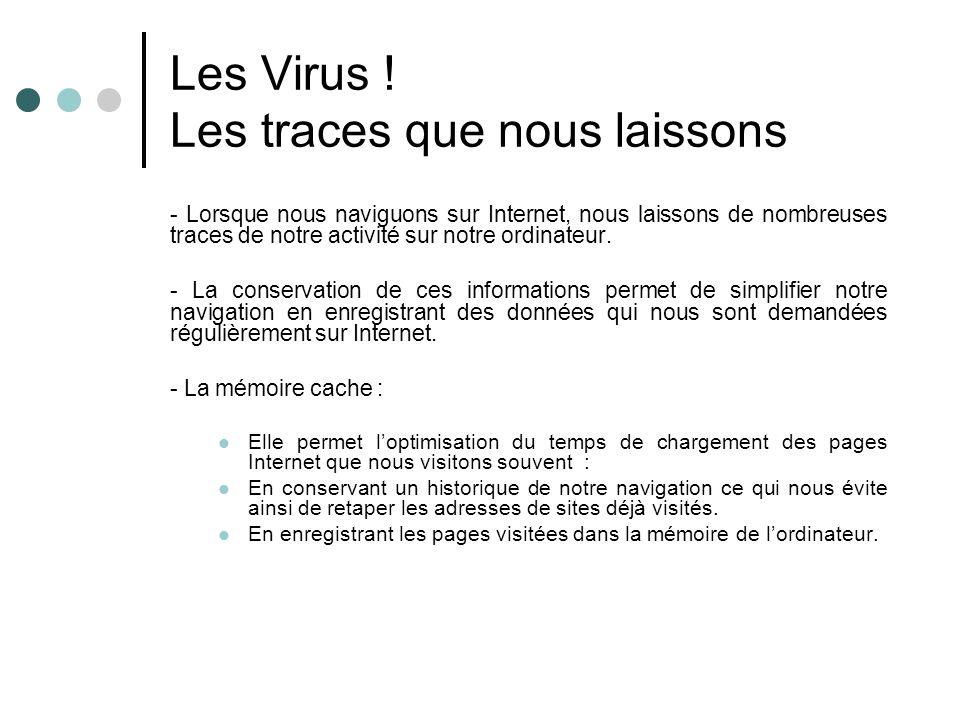 Les Virus ! Les traces que nous laissons - Lorsque nous naviguons sur Internet, nous laissons de nombreuses traces de notre activité sur notre ordinat