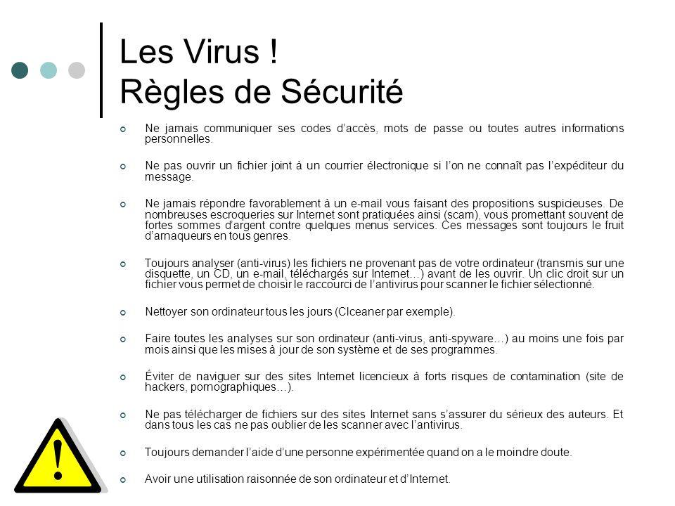 Les Virus ! Règles de Sécurité Ne jamais communiquer ses codes daccès, mots de passe ou toutes autres informations personnelles. Ne pas ouvrir un fich