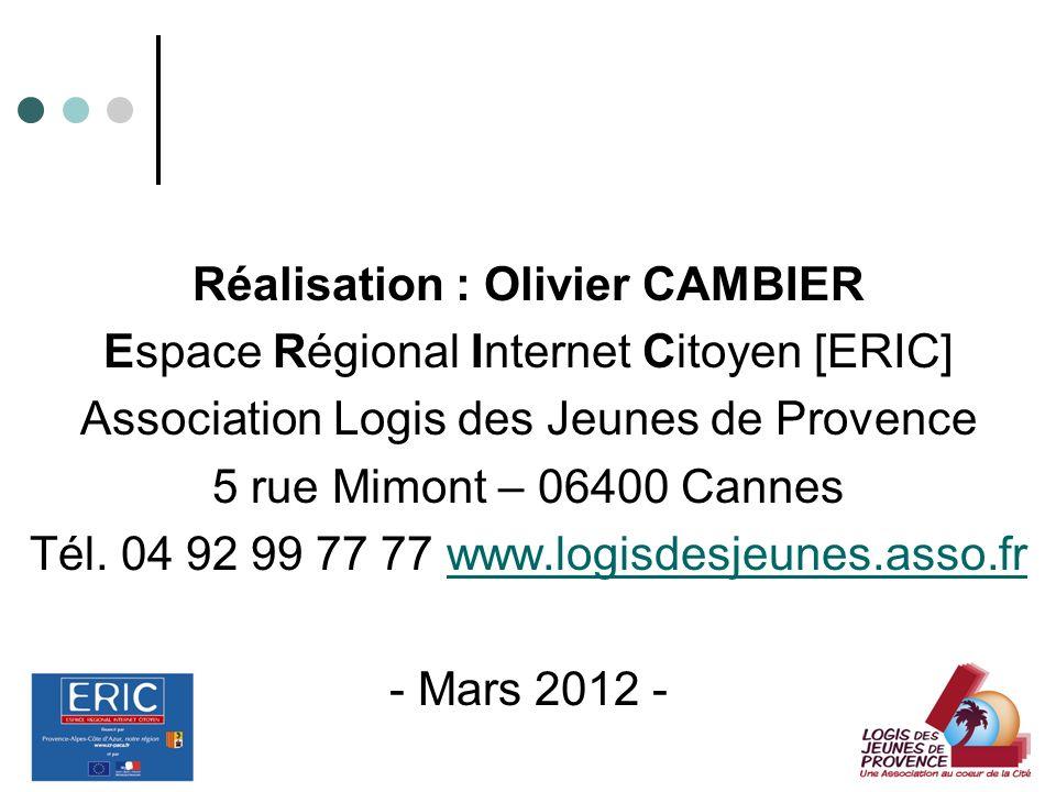 Réalisation : Olivier CAMBIER Espace Régional Internet Citoyen [ERIC] Association Logis des Jeunes de Provence 5 rue Mimont – 06400 Cannes Tél. 04 92