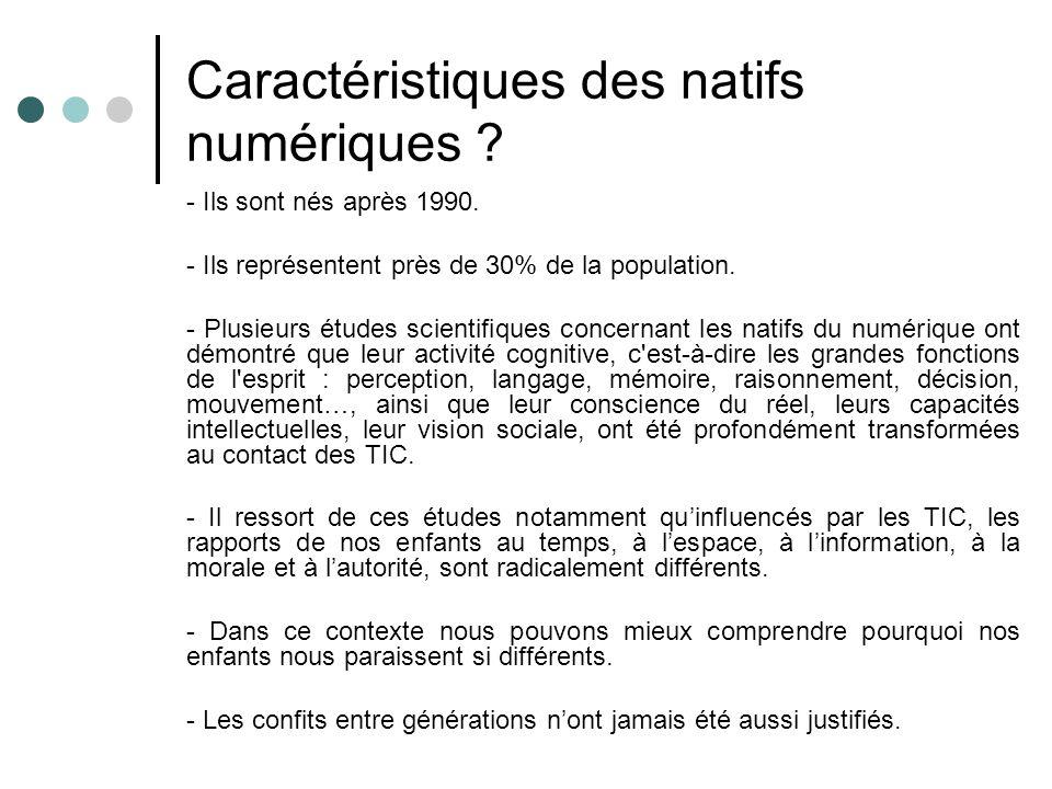Caractéristiques des natifs numériques ? - Ils sont nés après 1990. - Ils représentent près de 30% de la population. - Plusieurs études scientifiques