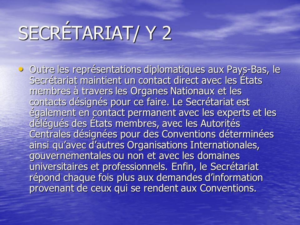 SECRÉTARIAT/ Y 2 Outre les représentations diplomatiques aux Pays-Bas, le Secrétariat maintient un contact direct avec les États membres à travers les Organes Nationaux et les contacts désignés pour ce faire.