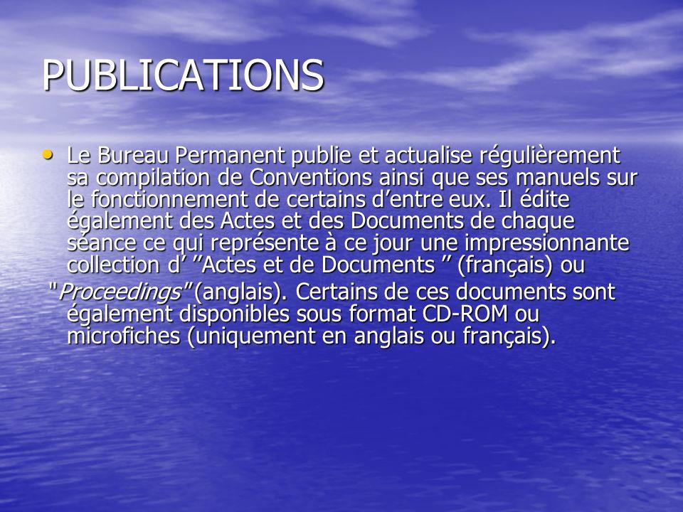 PUBLICATIONS Le Bureau Permanent publie et actualise régulièrement sa compilation de Conventions ainsi que ses manuels sur le fonctionnement de certains dentre eux.