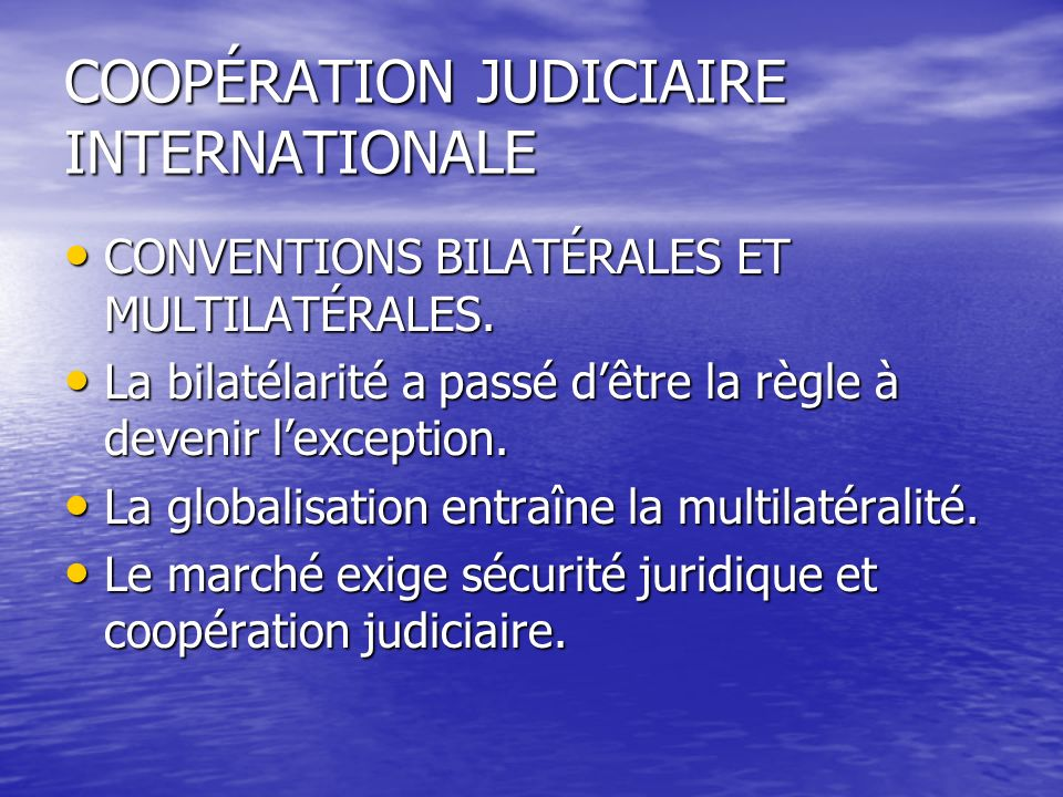 COOPÉRATION JUDICIAIRE INTERNATIONALE CONVENTIONS BILATÉRALES ET MULTILATÉRALES.